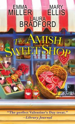 The Amish Sweet Shop - Miller, Emma, and Bradford, Laura, and Ellis, Mary