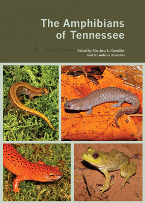The Amphibians of Tennessee - Niemiller, Matthew L (Editor), and Reynolds, R Graham (Editor)