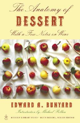 The Anatomy of Dessert: With a Few Notes on Wine - Bunyard, Edward