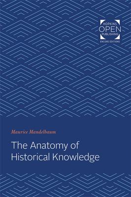 The Anatomy of Historical Knowledge - Mandelbaum, Maurice