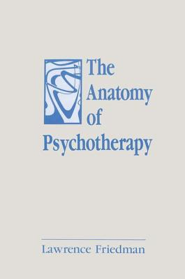 The Anatomy of Psychotherapy - Friedman, Lawrence