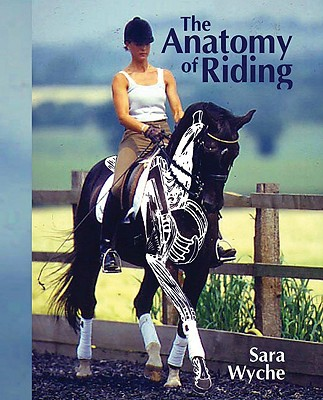 The Anatomy of Riding - Wyche, Sara