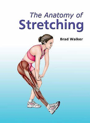 The Anatomy of Stretching - Walker, Brad