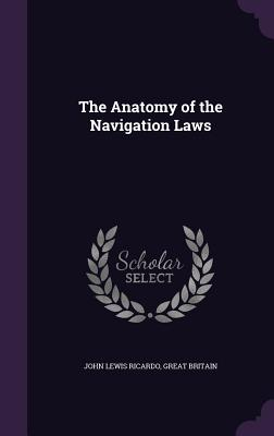 The Anatomy of the Navigation Laws - Ricardo, John Lewis, and Britain, Great