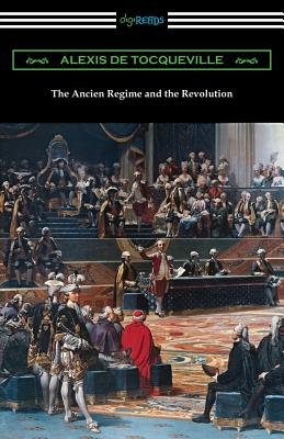 The Ancien Regime and the Revolution - Tocqueville, Alexis De, and Bonner, John (Translated by)