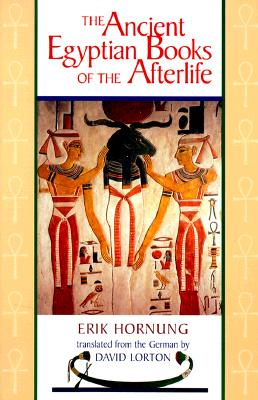 The Ancient Egyptian Books of the Afterlife - Hornung, Erik, and Lorton, David, Professor (Translated by)