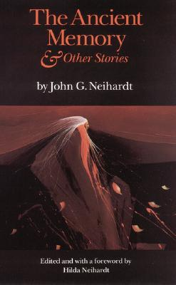 The Ancient Memory and Other Stories - Neihardt, John G, and Neihardt, Hilda Martinsen (Foreword by)