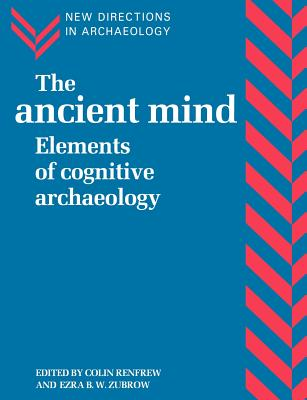 The Ancient Mind - Renfrew, Colin (Editor), and Zubrow, Ezra B (Editor), and Audouze, Francoise (Editor)