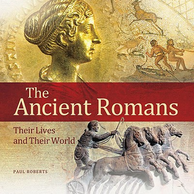 The Ancient Romans: Their Lives and Their World - Roberts, Paul