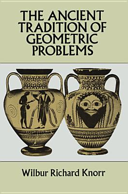 The Ancient Tradition of Geometric Problems - Knorr, Wilbur Richard
