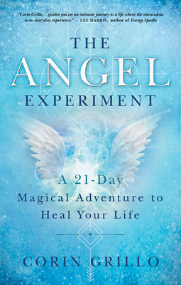 The Angel Experiment: A 21-Day Magical Adventure to Heal Your Life - Grillo, Corin