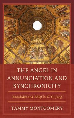 The Angel in Annunciation and Synchronicity: Knowledge and Belief in C.G. Jung - Montgomery, Tammy L.