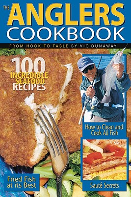 The Anglers Cookbook: From Hook to Table - Dunaway, Vic