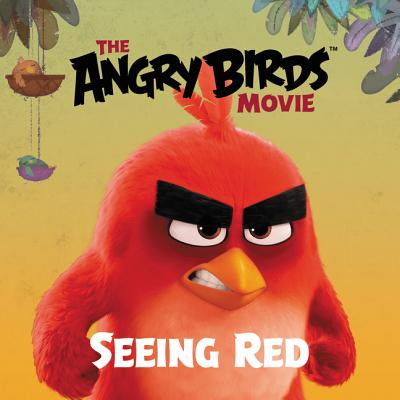 The Angry Birds Movie: Seeing Red - Stephens, Sarah Hines