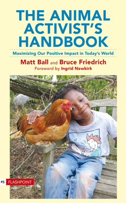The Animal Activist's Handbook: Maximizing Our Positive Impact in Today's World - Ball, Matt, and Friedrich, Bruce, and Newkirk, Ingrid (Foreword by)