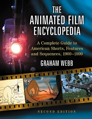 The Animated Film Encyclopedia: A Complete Guide to American Shorts, Features and Sequences, 1900-1999 - Webb, Graham