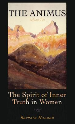 The Animus: The Spirit of the Inner Truth in Women, Volume 2 - Hannah, Barbara