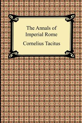 The Annals of Imperial Rome - Tacitus, Cornelius, and Church, Alfred John (Translated by), and Brodbribb, William Jackson (Translated by)