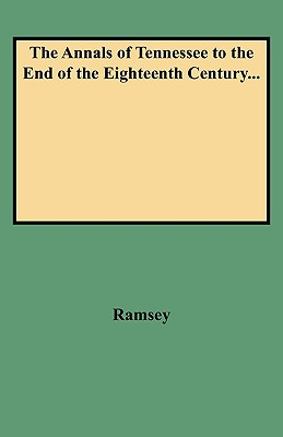 The Annals of Tennessee to the End of the Eighteenth Century... - Ramsey