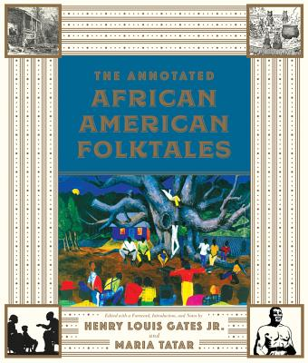 The Annotated African American Folktales - Gates, Henry Louis, Jr. (Editor), and Tatar, Maria, Professor (Editor)