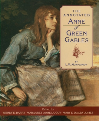 The Annotated Anne of Green Gables - Montgomery, Lucy Maud, and Doody Jones, Mary E, and Jones, Mary D (Editor)