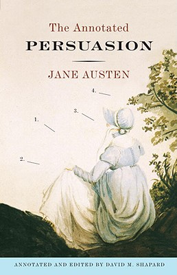 The Annotated Persuasion - Austen, Jane, and Shapard, David M