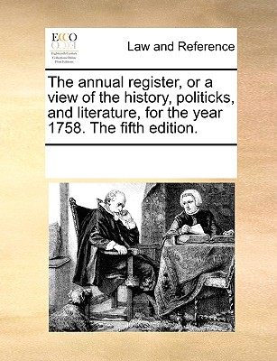 The Annual Register, or a View of the History, Politicks, and Literature, for the Year 1758. the Fifth Edition. - Multiple Contributors