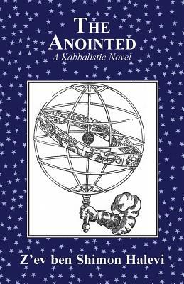 The Anointed: A Kabbalistic Novel - Halevi, Z'ev Ben Shimon