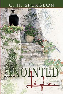 The Anointed Life - Spurgeon, Charles Haddon