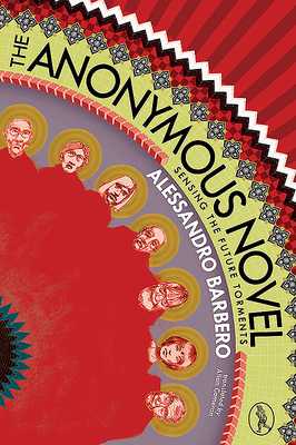 The Anonymous Novel: Sensing the Future Torments - Barbero, Alessandro