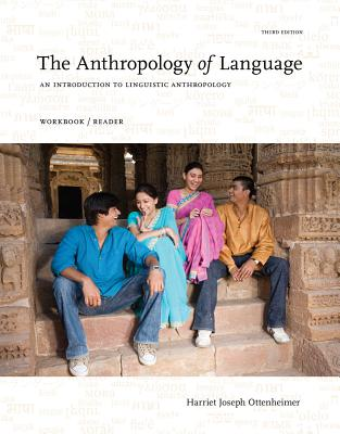 The Anthropology of Language : An Introduction to Linguistic Anthropology Workbook/Reader - Ottenheimer, Harriet J.