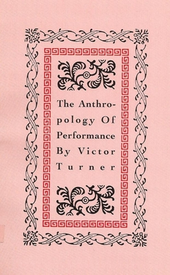 The Anthropology of Performance - Turner, Victor, Professor, and Schechner, Richard (Preface by)