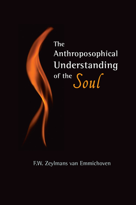 The Anthroposophical Understanding of the Soul - Emmichoven, F.W.Zeylmans van, and Schwarzkopf, F. (Translated by)
