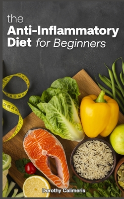 The Anti-inflammatory Diet For Beginners: Easy Recipes to Heal the Immune System - Calimeris, Dorothy