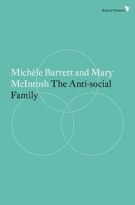 The Anti-Social Family - Barrett, Michele, and McIntosh, Mary