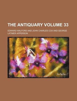 The Antiquary Volume 33 - Walford, Edward