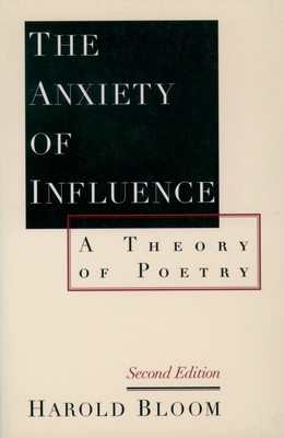 The Anxiety of Influence: A Theory of Poetry, 2nd Edition - Bloom, Harold