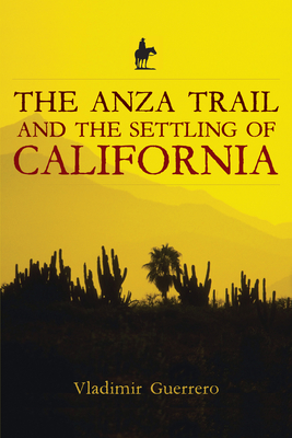 The Anza Trail and the Settling of California - Guerrero, Vladimir