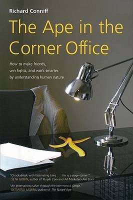 The Ape in the Corner Office: Understanding the Workplace Beast in All of Us - Conniff, Richard