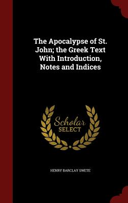 The Apocalypse of St. John; The Greek Text with Introduction, Notes and Indices - D D