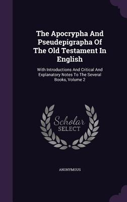 The Apocrypha and Pseudepigrapha of the Old Testament in English: With Introductions and Critical and Explanatory Notes to the Several Books, Volume 2 - Anonymous