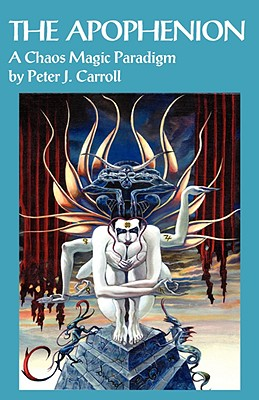 The Apophenion: A Chaos Magick Paradigm - Carroll, Peter J
