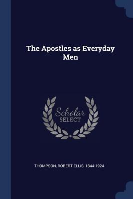 The Apostles as Everyday Men - Thompson, Robert Ellis 1844-1924 (Creator)