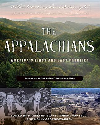 The Appalachians: America's First and Last Frontier - Evans, Mari-Lynn (Editor), and Santelli, Robert (Editor), and George-Warren, Holly