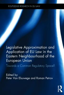 The Application of Eu Law in the Eastern Neighbourhood of the European Union: Towards a Common Regulatory Space? - Petrov, Roman (Editor), and Van Elsuwege, Peter (Editor)