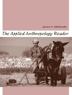 The Applied Anthropology Reader - McDonald, James H
