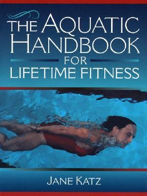 The Aquatic Handbook for Lifetime Fitness - Katz, Jane, Dr.
