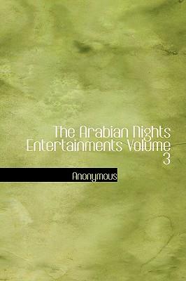 The Arabian Nights Entertainments Volume 3 - Anonymous
