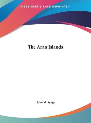 The Aran Islands - Synge, J M, and Synge, John M