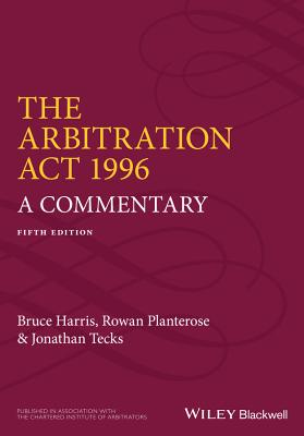 The Arbitration Act 1996: A Commentary - Harris, Bruce, and Planterose, Rowan, and Tecks, Jonathan